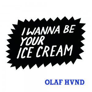 Olaf Hund - I Wanna Be Your Ice Cream front cover